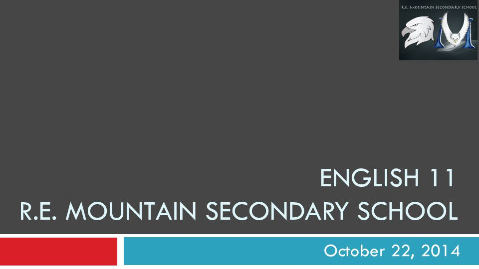 ENGLISH 11 R.E. MOUNTAIN SECONDARY SCHOOL October 22, 2014