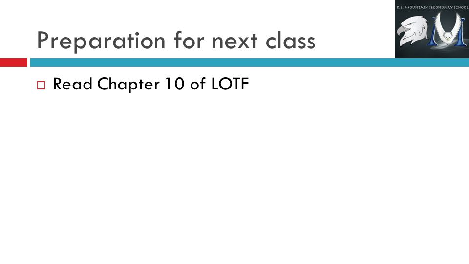 Preparation for next class  Read Chapter 10 of LOTF