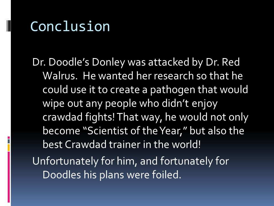 Conclusion Dr. Doodle's Donley was attacked by Dr.