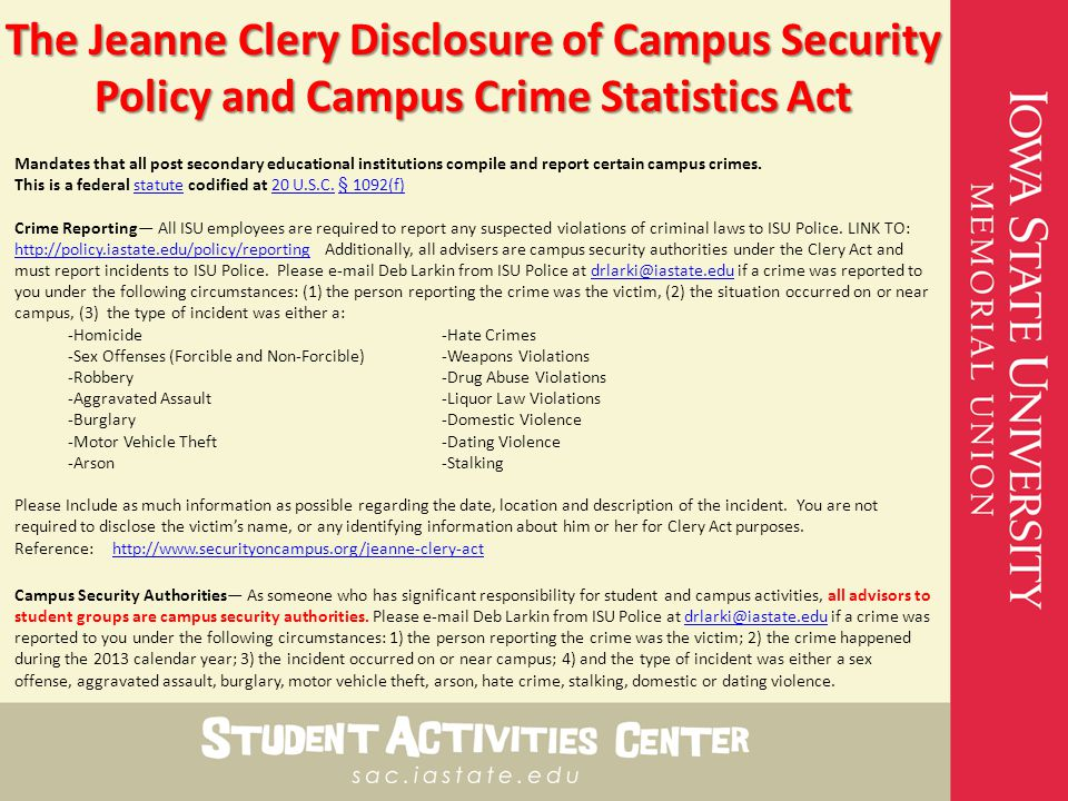 The Jeanne Clery Disclosure of Campus Security Policy and Campus Crime Statistics Act Mandates that all post secondary educational institutions compile and report certain campus crimes.