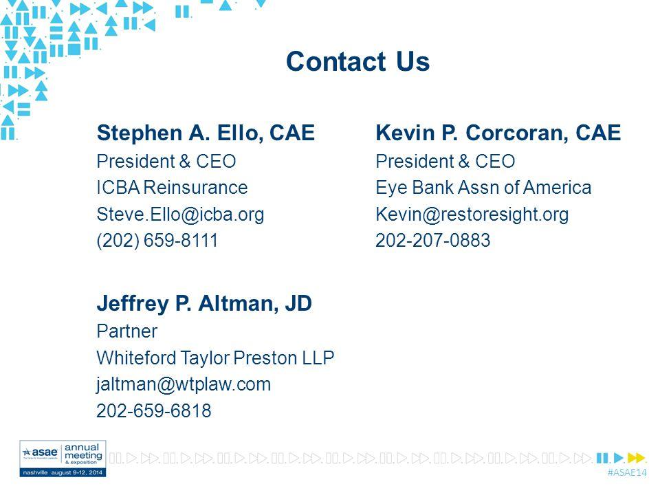 #ASAE14 Contact Us Stephen A. Ello, CAE President & CEO ICBA Reinsurance Steve.Ello@icba.org (202) 659-8111 Jeffrey P. Altman, JD Partner Whiteford Ta