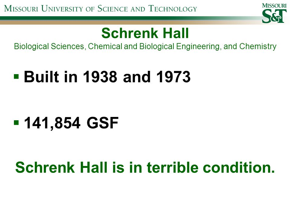 Schrenk Hall Biological Sciences, Chemical and Biological Engineering, and Chemistry  Built in 1938 and 1973  141,854 GSF Schrenk Hall is in terribl