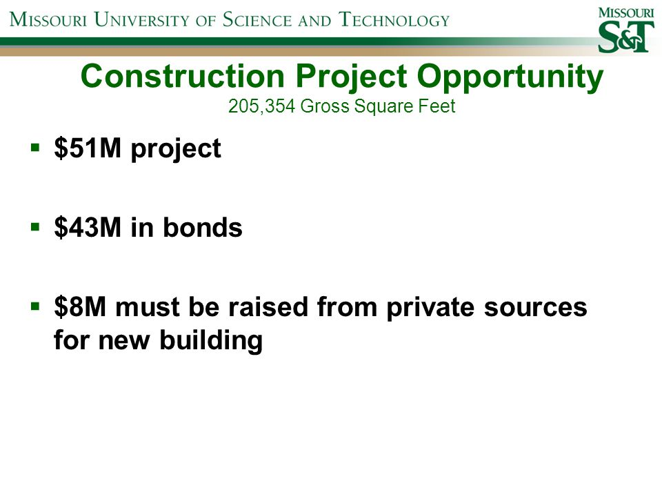  $51M project  $43M in bonds  $8M must be raised from private sources for new building Construction Project Opportunity 205,354 Gross Square Feet
