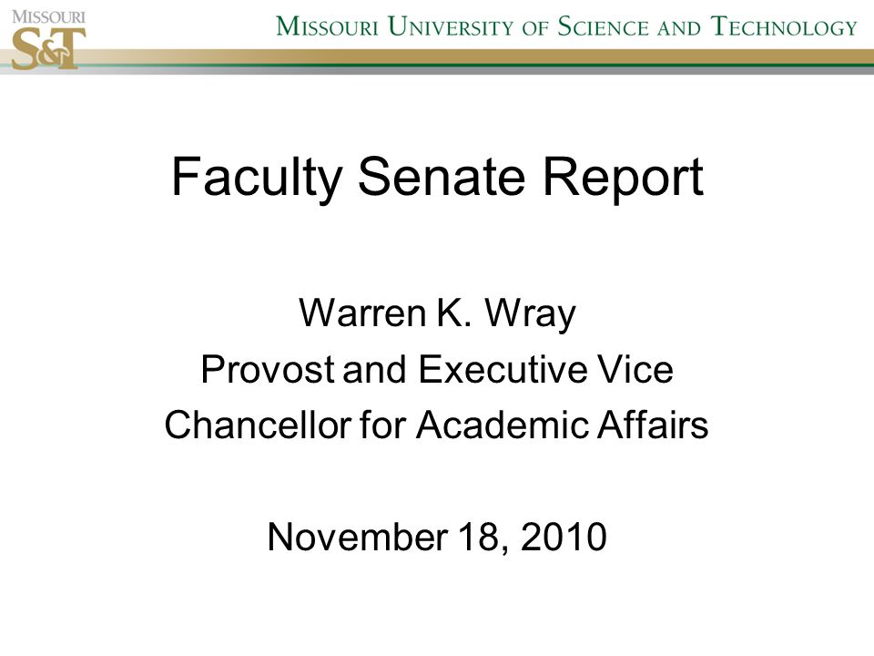 Faculty Senate Report Warren K. Wray Provost and Executive Vice Chancellor for Academic Affairs November 18, 2010