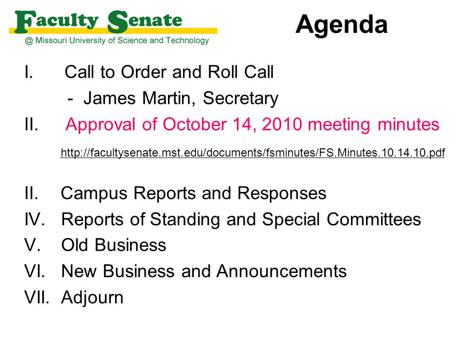 Agenda I. Call to Order and Roll Call - James Martin, Secretary II. Approval of October 14, 2010 meeting minutes http://facultysenate.mst.edu/document