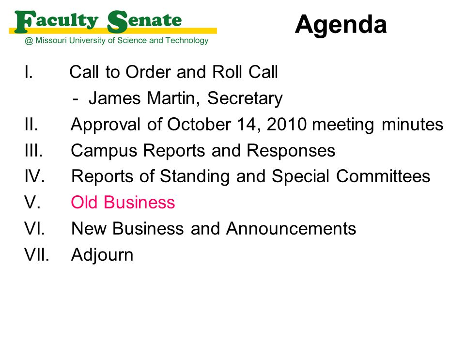 Agenda I. Call to Order and Roll Call - James Martin, Secretary II. Approval of October 14, 2010 meeting minutes III. Campus Reports and Responses IV.
