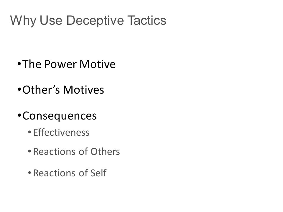 Why Use Deceptive Tactics The Power Motive Other's Motives Consequences Effectiveness Reactions of Others Reactions of Self