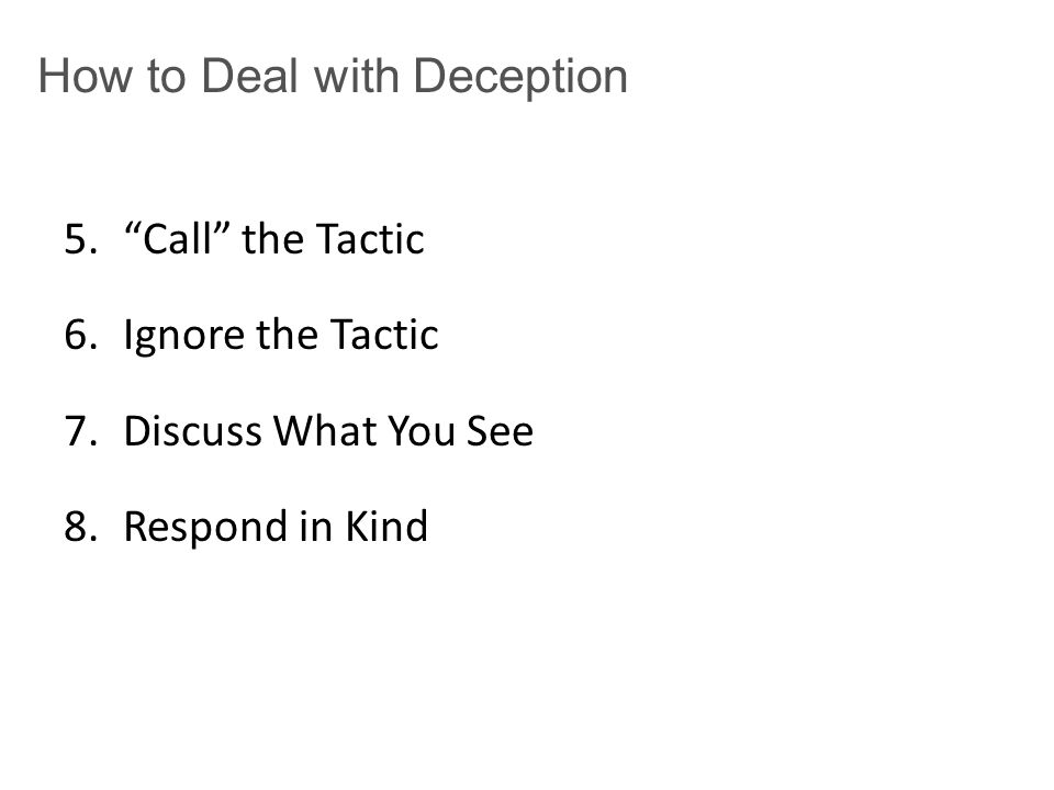 How to Deal with Deception 5. Call the Tactic 6.Ignore the Tactic 7.Discuss What You See 8.Respond in Kind