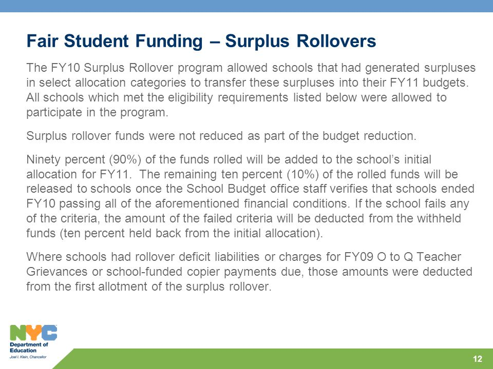 Fair Student Funding – Surplus Rollovers The FY10 Surplus Rollover program allowed schools that had generated surpluses in select allocation categories to transfer these surpluses into their FY11 budgets.