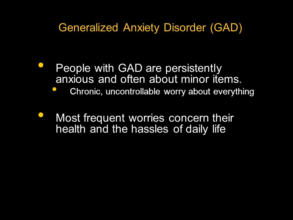 Generalized Anxiety Disorder (GAD) Other features include: Difficulty concentrating, Tiring easily, restlessness, Irritability, A high level of muscle tension People with GAD do not typically seek psychological treatment GAD typically begins in mid-teens Stressful life events play role in onset There is a high level of comorbidity with other anxiety disorders and with mood disorders (Brown, Barlow, & Liebowitz, 1994).
