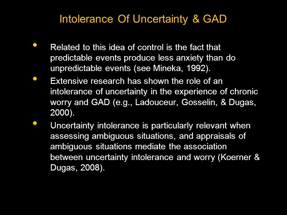 Two-Factor Model Linking GAD With Approach-Avoidance Conflict two factors are: intolerance of uncertainty and a fear of anxiety.