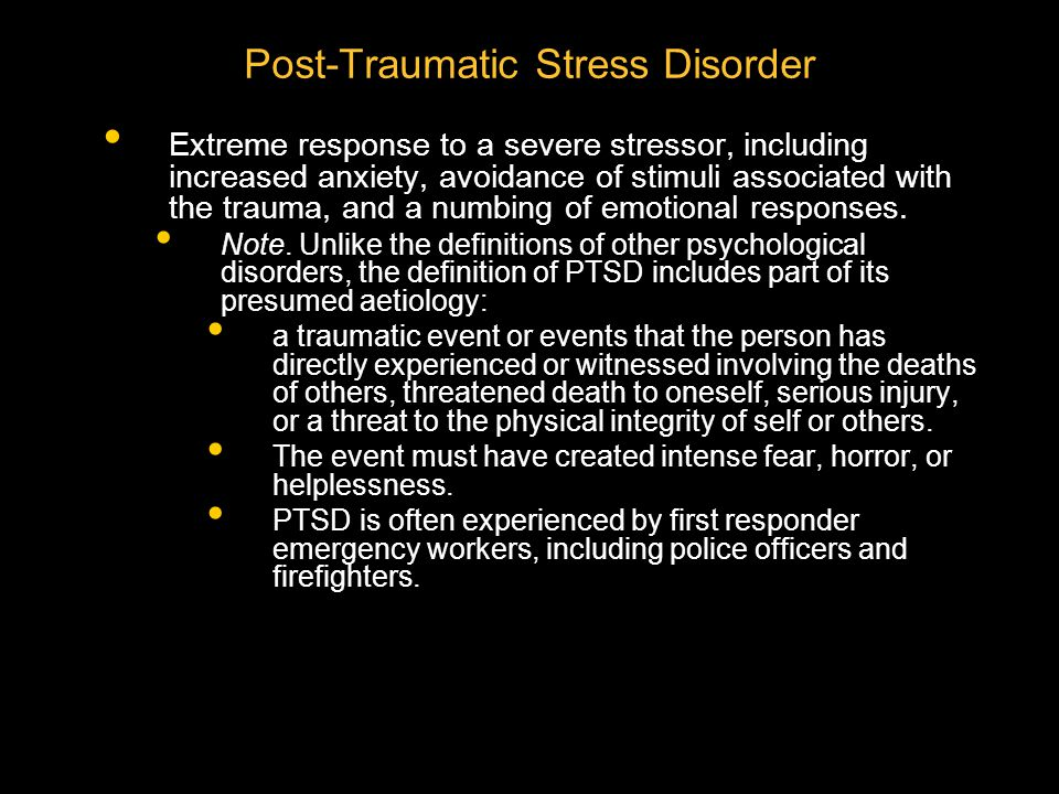 PTSD In previous editions of the DSM, the traumatic event was defined as outside the range of human experience. This definition of being outside the range of human experience was considered too restrictive, as it would have ruled out the diagnosis of PTSD following such events as automobile accidents or the death of a loved one, or even prolonged exposure to abuse.
