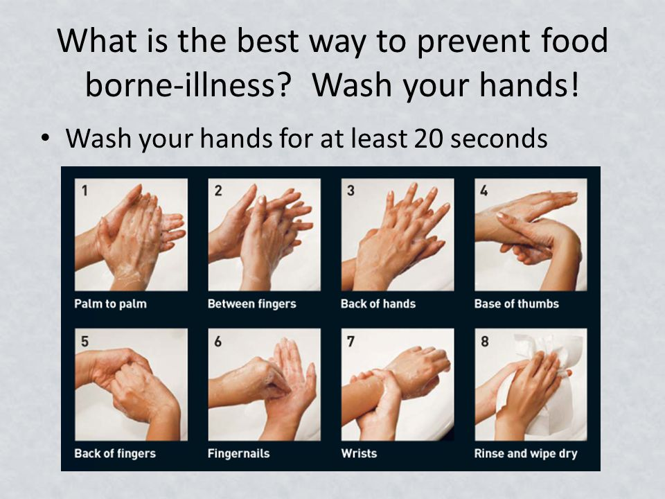 What is the best way to prevent food borne-illness.