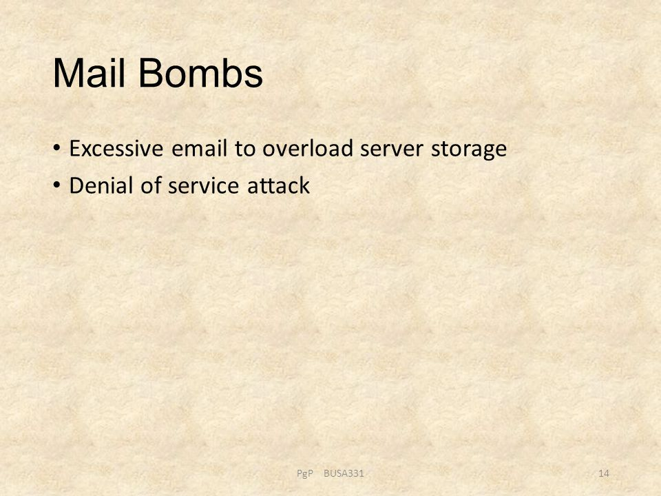 Mail Bombs Excessive email to overload server storage Denial of service attack PgP BUSA33114