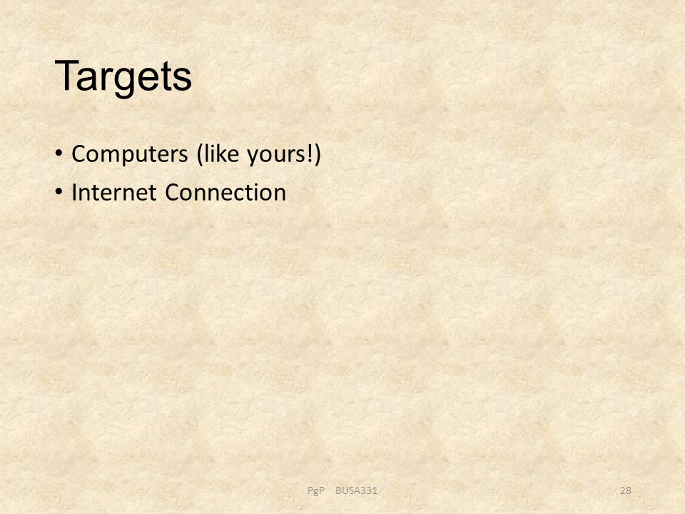 Targets Computers (like yours!) Internet Connection PgP BUSA33128