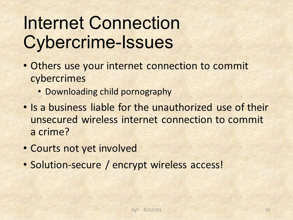 Internet Connection Cybercrime-Issues Others use your internet connection to commit cybercrimes Downloading child pornography Is a business liable for