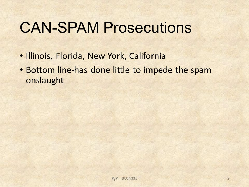 CAN-SPAM Prosecutions Illinois, Florida, New York, California Bottom line-has done little to impede the spam onslaught PgP BUSA3319