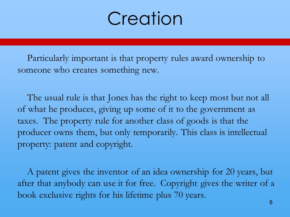 Creation Particularly important is that property rules award ownership to someone who creates something new. The usual rule is that Jones has the righ