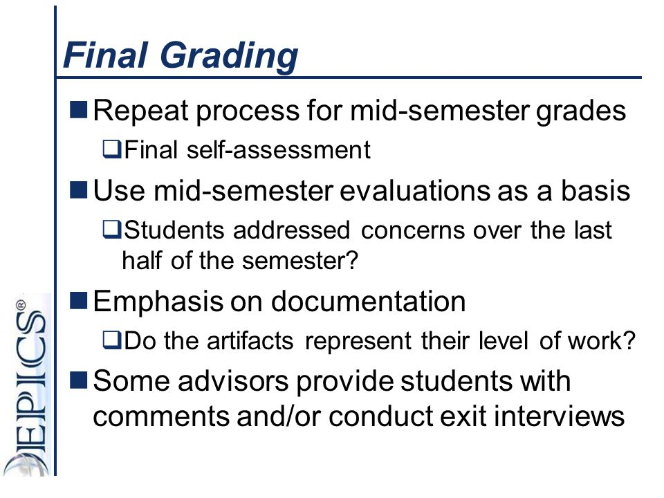 Final Grading Repeat process for mid-semester grades  Final self-assessment Use mid-semester evaluations as a basis  Students addressed concerns ove