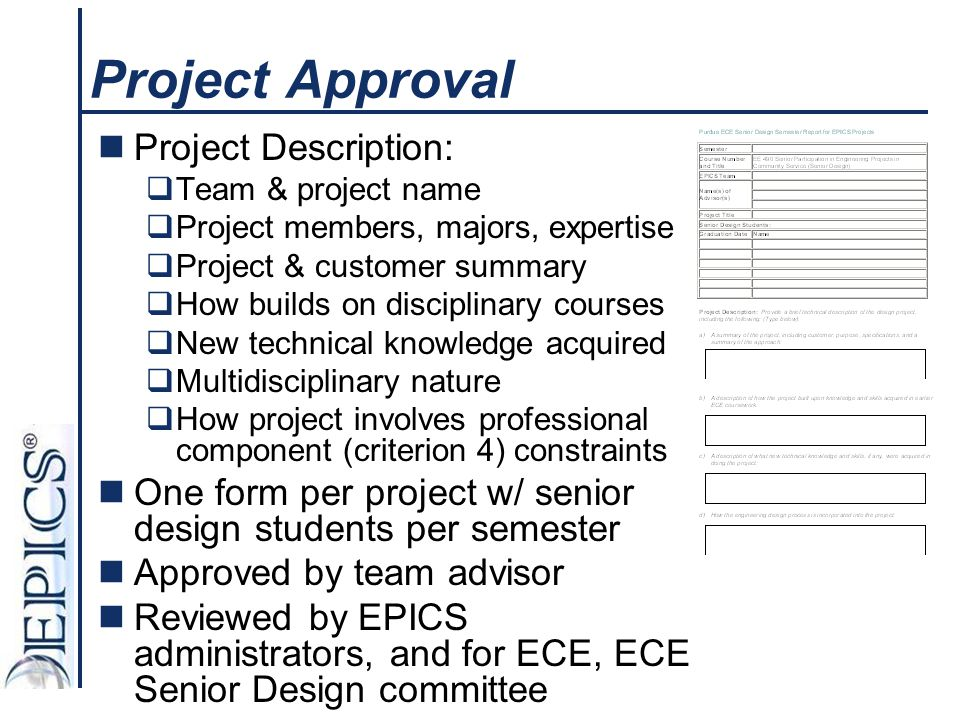 Project Approval Project Description:  Team & project name  Project members, majors, expertise  Project & customer summary  How builds on discipli