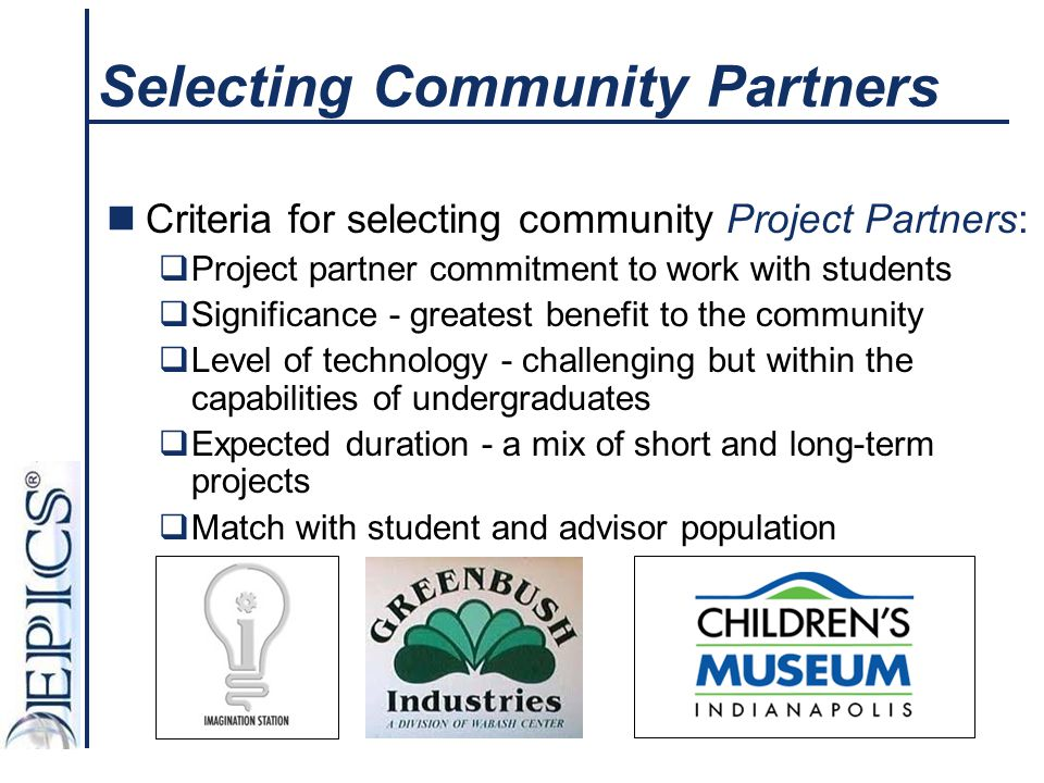Selecting Community Partners Criteria for selecting community Project Partners:  Project partner commitment to work with students  Significance - gr