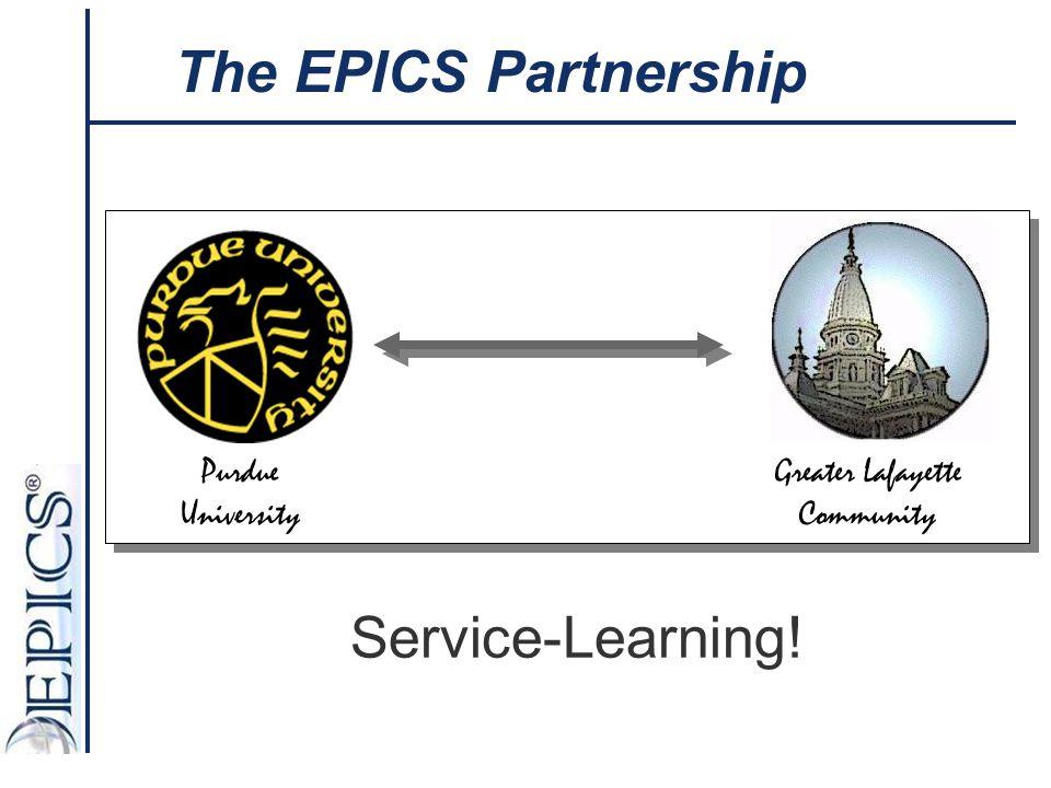 Service-Learning! The EPICS Partnership Purdue University Greater Lafayette Community