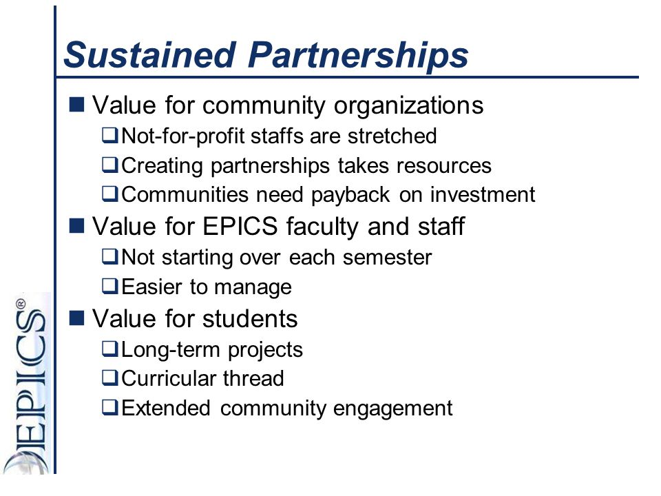 Sustained Partnerships Value for community organizations  Not-for-profit staffs are stretched  Creating partnerships takes resources  Communities n