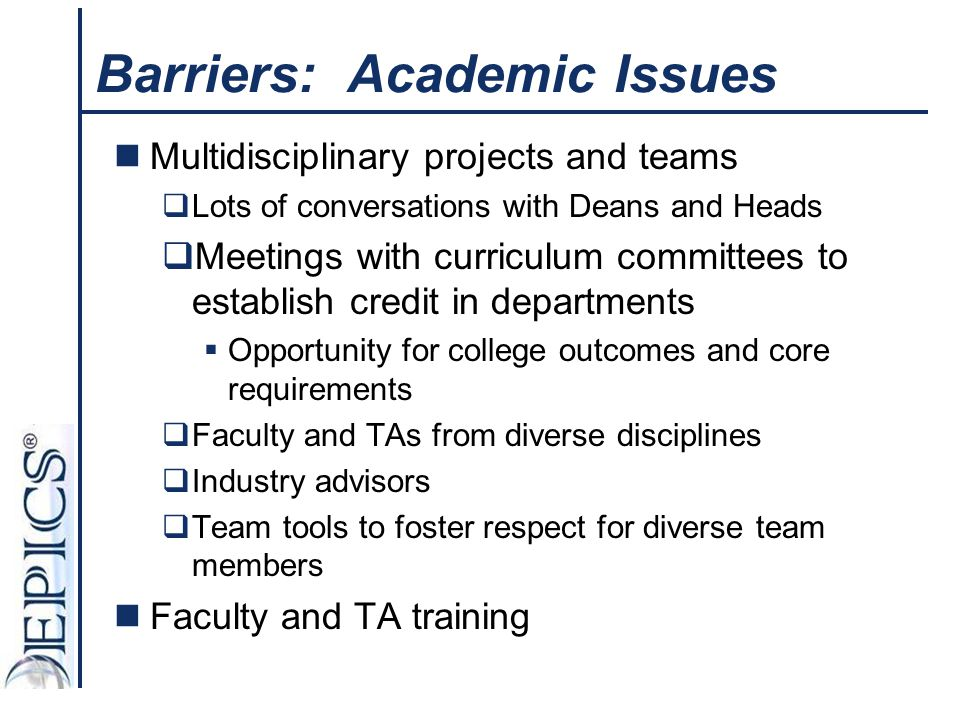 Barriers: Academic Issues Multidisciplinary projects and teams  Lots of conversations with Deans and Heads  Meetings with curriculum committees to e