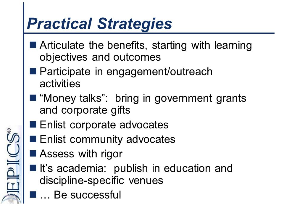 """Practical Strategies Articulate the benefits, starting with learning objectives and outcomes Participate in engagement/outreach activities """"Money talk"""