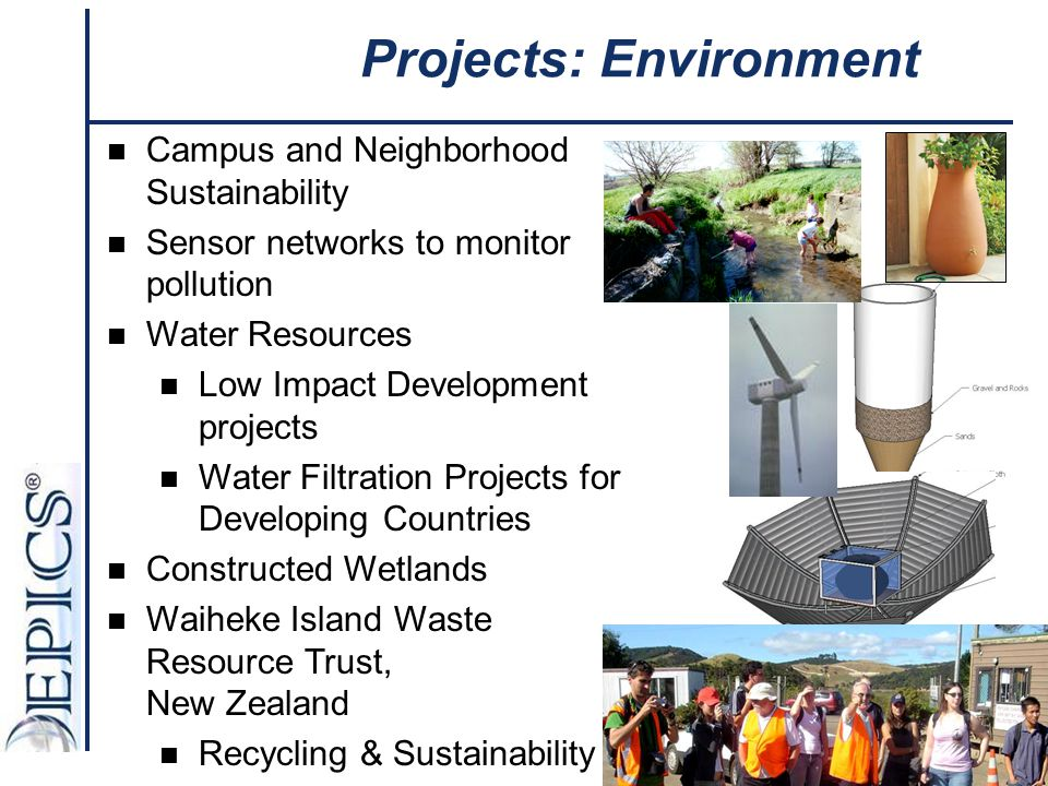 Campus and Neighborhood Sustainability Sensor networks to monitor pollution Water Resources Low Impact Development projects Water Filtration Projects