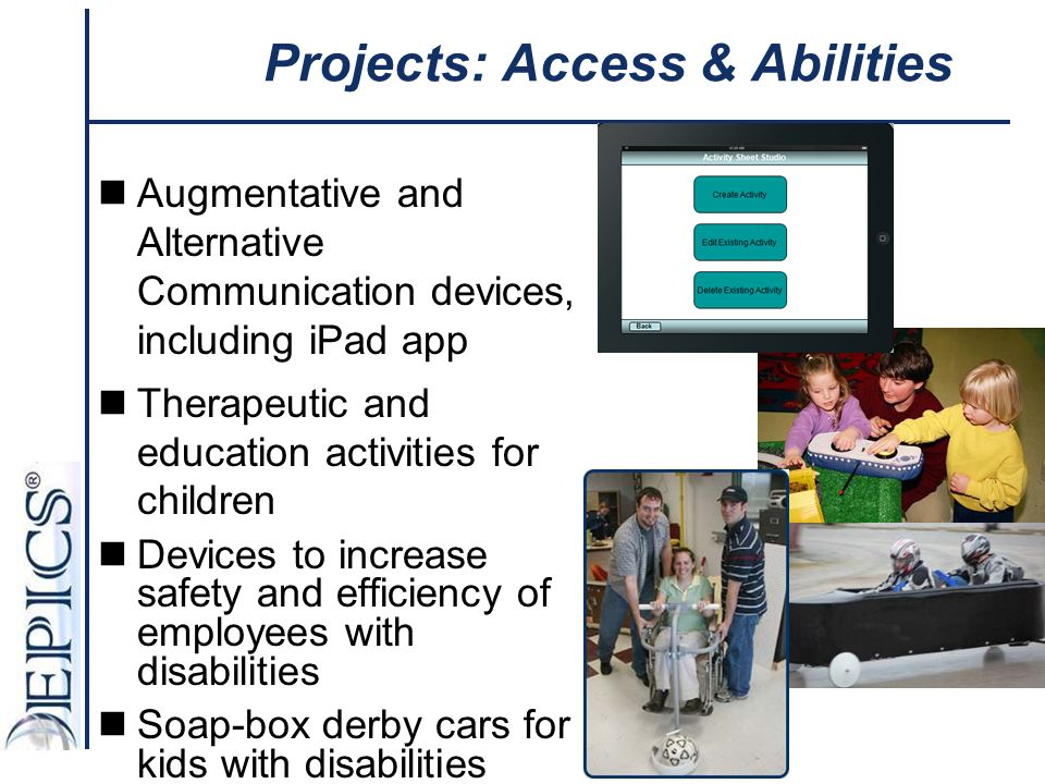 Projects: Access & Abilities Augmentative and Alternative Communication devices, including iPad app Therapeutic and education activities for children