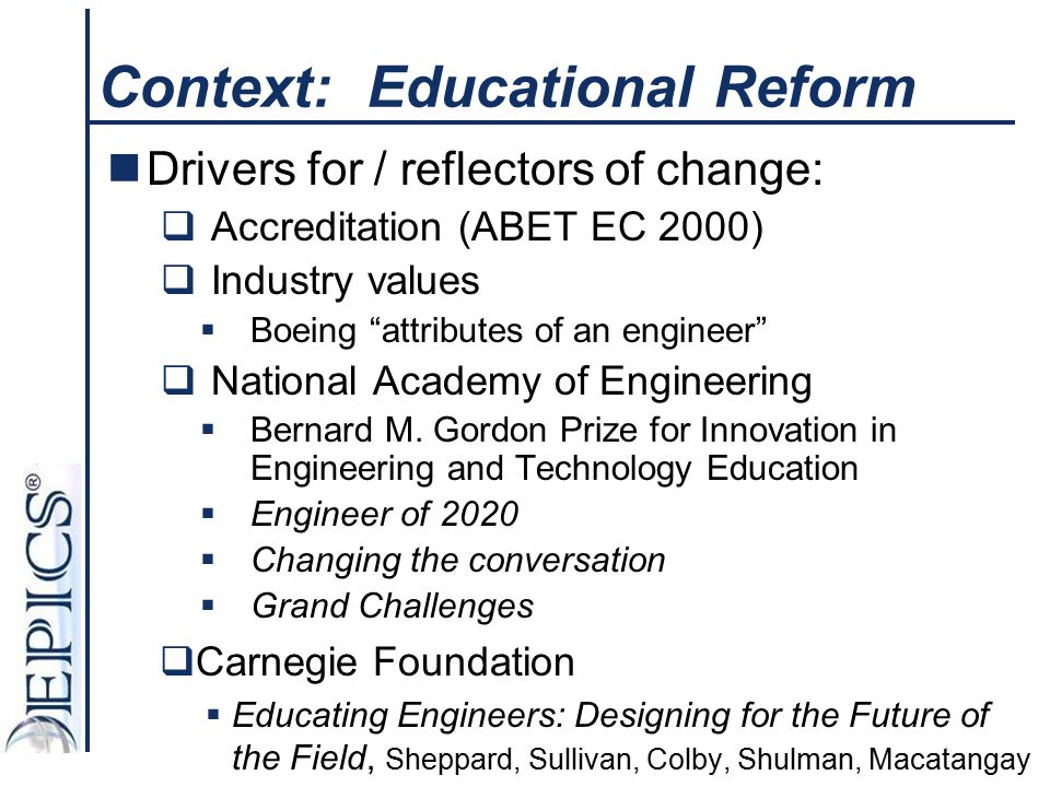 """Context: Educational Reform Drivers for / reflectors of change:  Accreditation (ABET EC 2000)  Industry values  Boeing """"attributes of an engineer"""""""