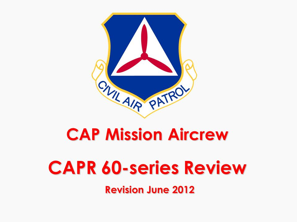 CAP Mission Aircrew CAPR 60-series Review Revision June 2012