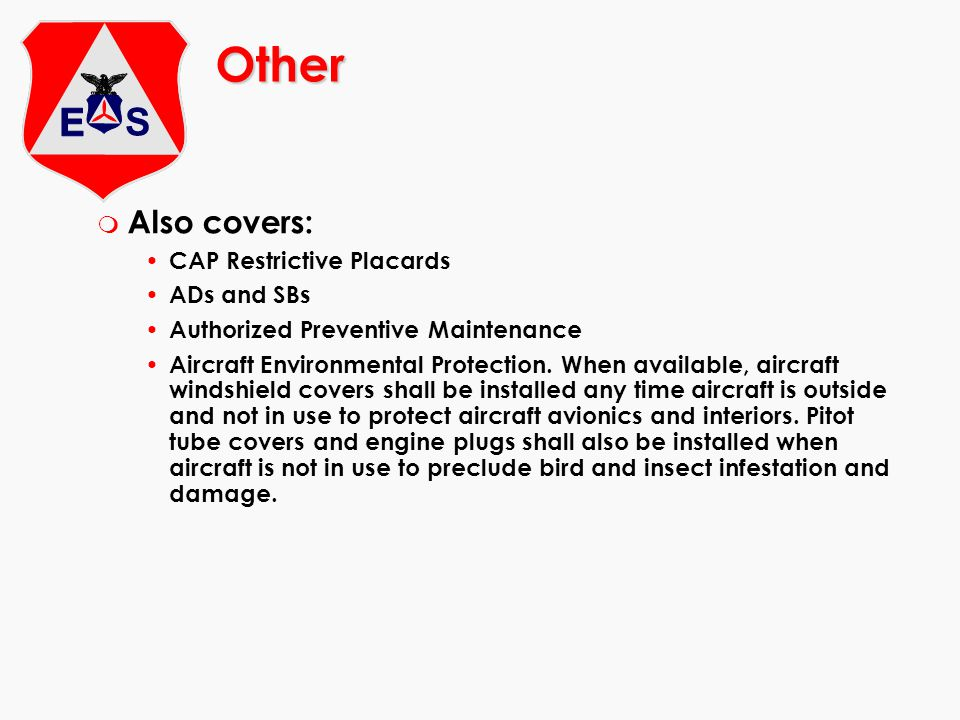 Other m Also covers: CAP Restrictive Placards ADs and SBs Authorized Preventive Maintenance Aircraft Environmental Protection.