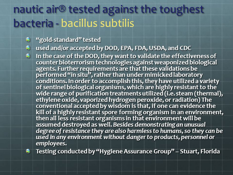 gold-standard tested used and/or accepted by DOD, EPA, FDA, USDA, and CDC In the case of the DOD, they want to validate the effectiveness of counter bioterrorism technologies against weaponized biological agents.