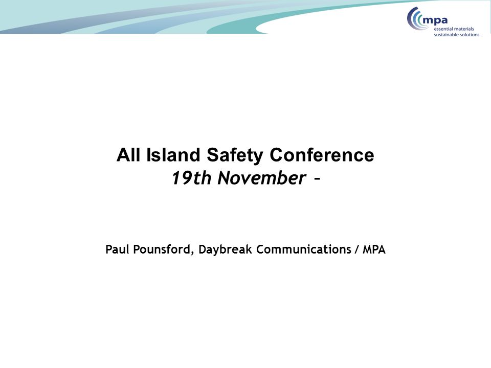 All Island Safety Conference 19th November – Paul Pounsford, Daybreak Communications / MPA