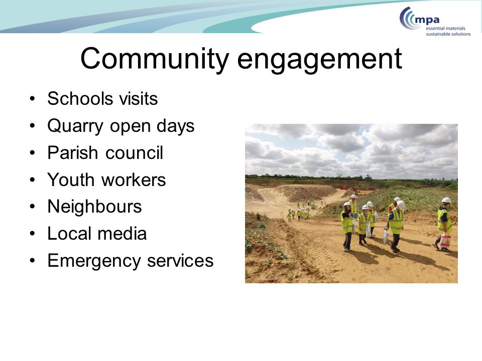 Community engagement Schools visits Quarry open days Parish council Youth workers Neighbours Local media Emergency services