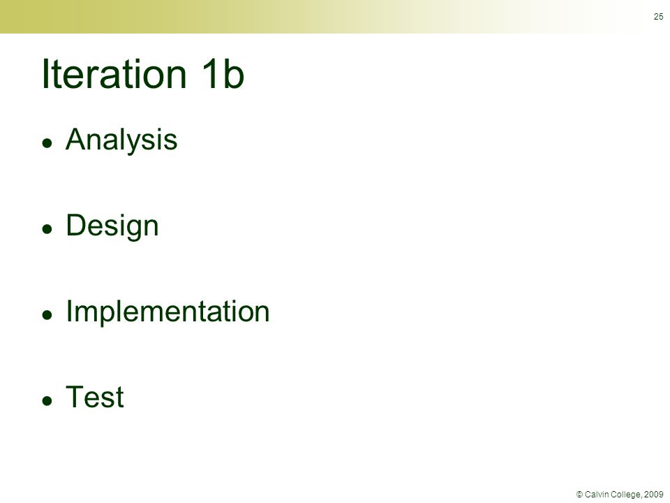 © Calvin College, 2009 25 Iteration 1b ● Analysis ● Design ● Implementation ● Test