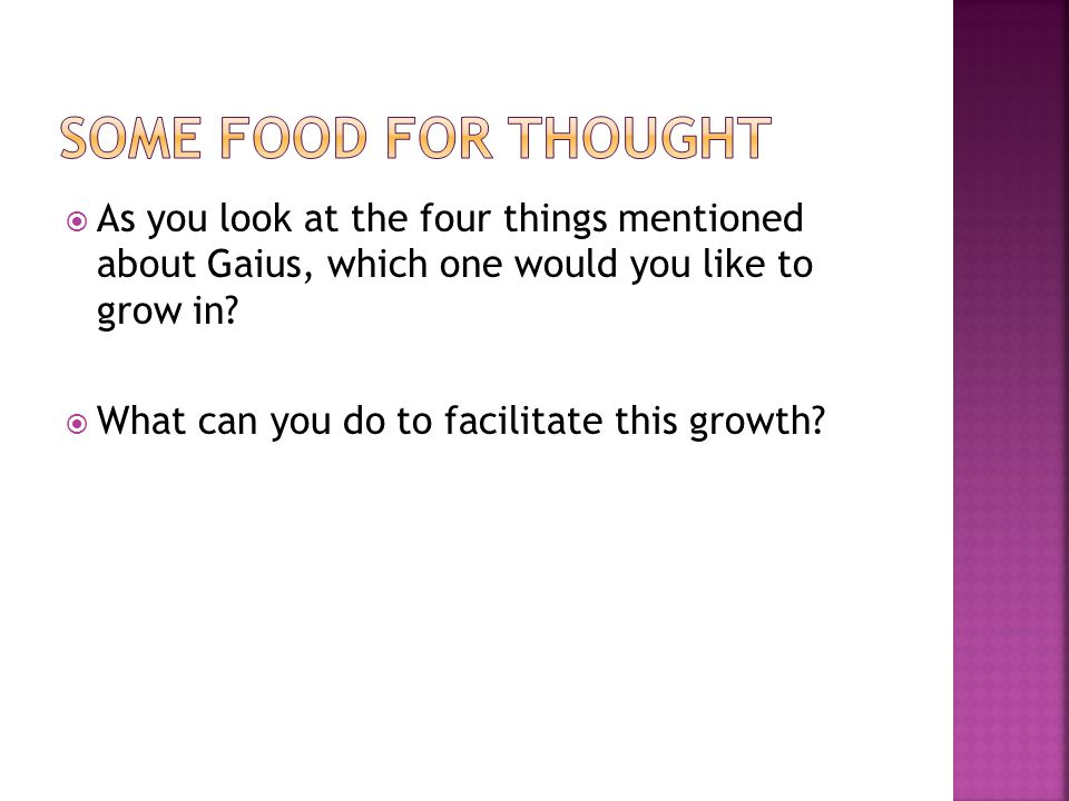  As you look at the four things mentioned about Gaius, which one would you like to grow in.
