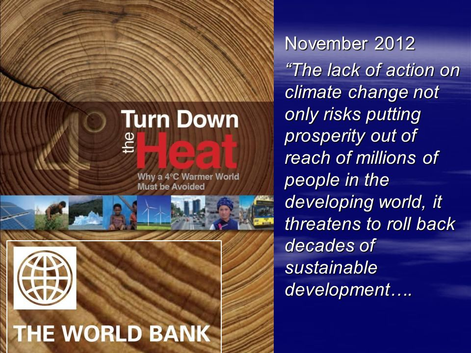 November 2012 The lack of action on climate change not only risks putting prosperity out of reach of millions of people in the developing world, it threatens to roll back decades of sustainable development….