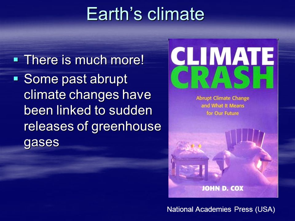 Earth's climate  There is much more!  Some past abrupt climate changes have been linked to sudden releases of greenhouse gases National Academies Pr