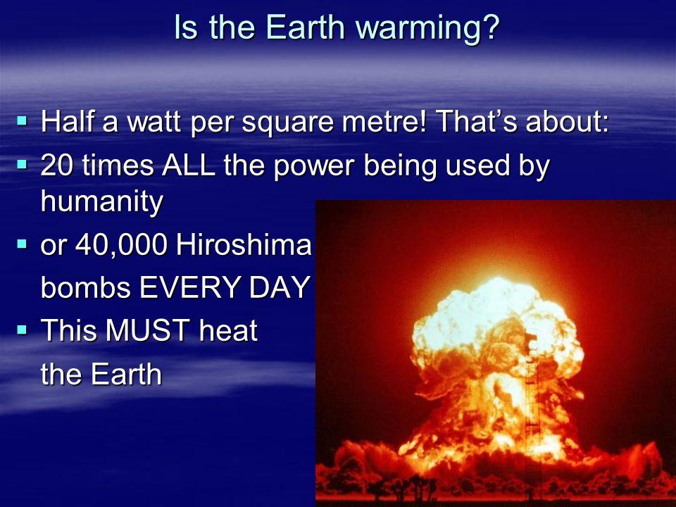 Is the Earth warming.  Half a watt per square metre.