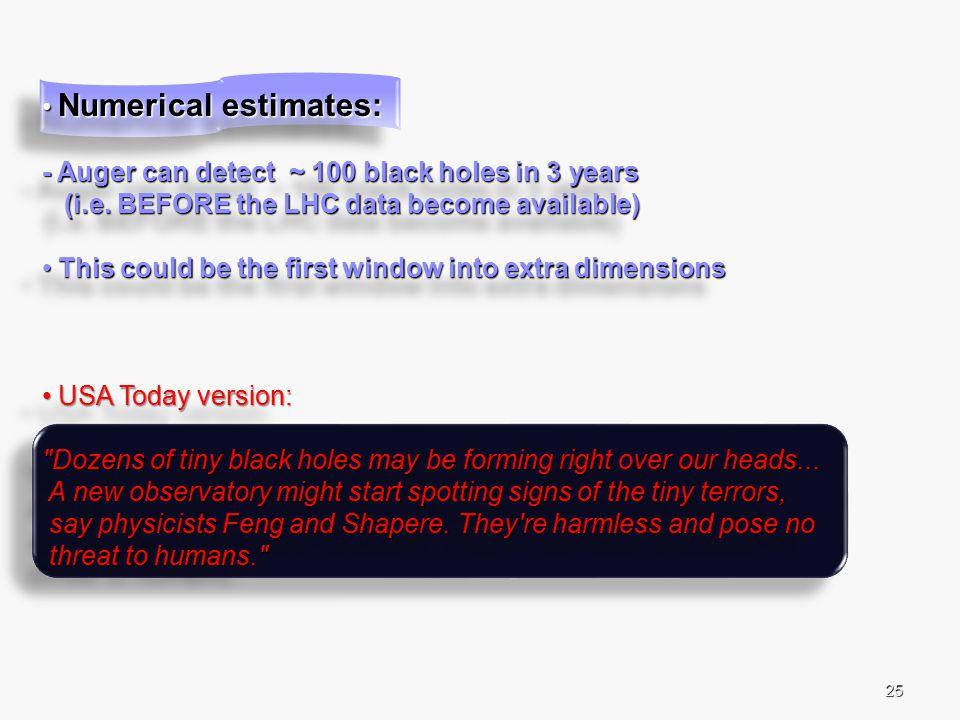 25 Numerical estimates: Numerical estimates: - Auger can detect ~ 100 black holes in 3 years (i.e.