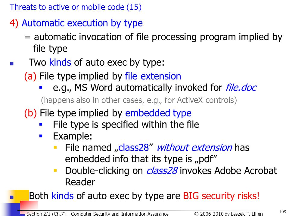 109 © 2006-2010 by Leszek T. Lilien Section 2/1 (Ch.7) – Computer Security and Information Assurance Threats to active or mobile code (15) 4) Automati