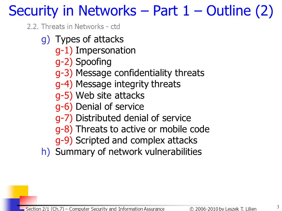 3 © 2006-2010 by Leszek T. Lilien Section 2/1 (Ch.7) – Computer Security and Information Assurance Security in Networks – Part 1 – Outline (2) 2.2. Th