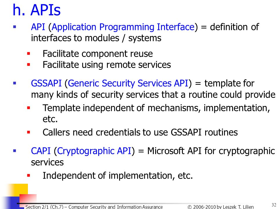 32 © 2006-2010 by Leszek T. Lilien Section 2/1 (Ch.7) – Computer Security and Information Assurance h. APIs  API (Application Programming Interface)