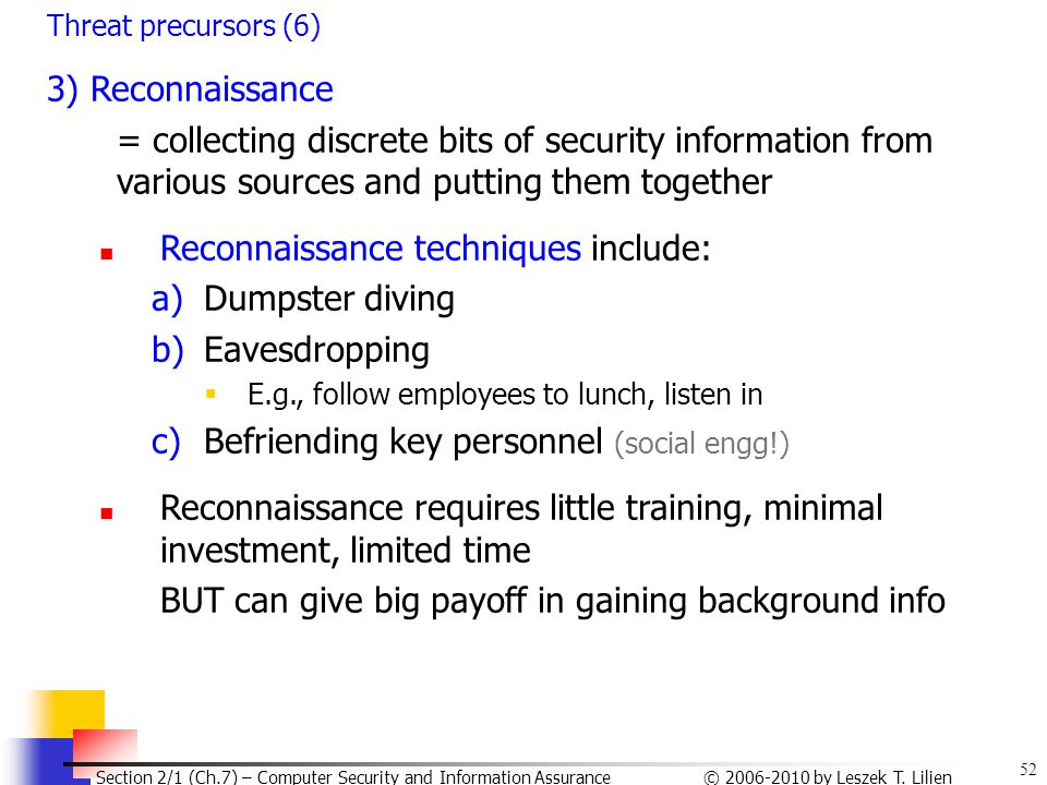 52 © 2006-2010 by Leszek T. Lilien Section 2/1 (Ch.7) – Computer Security and Information Assurance Threat precursors (6) 3) Reconnaissance = collecti