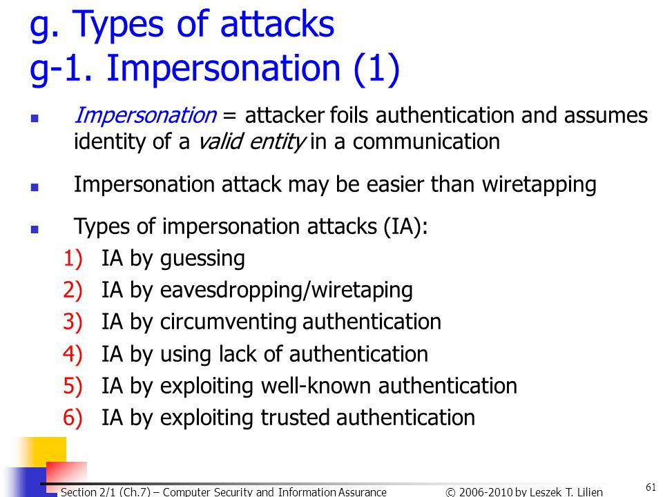 61 © 2006-2010 by Leszek T. Lilien Section 2/1 (Ch.7) – Computer Security and Information Assurance g. Types of attacks g-1. Impersonation (1) Imperso