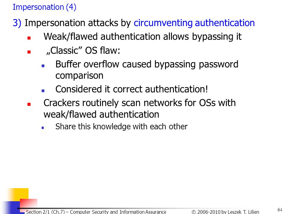 64 © 2006-2010 by Leszek T. Lilien Section 2/1 (Ch.7) – Computer Security and Information Assurance Impersonation (4) 3) Impersonation attacks by circ