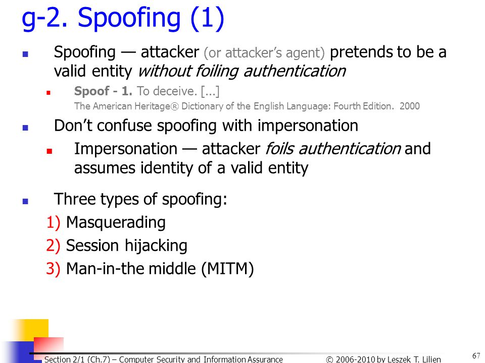 67 © 2006-2010 by Leszek T. Lilien Section 2/1 (Ch.7) – Computer Security and Information Assurance g-2. Spoofing (1) Spoofing — attacker (or attacker